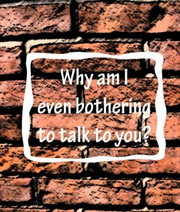 Talking to a brick wall